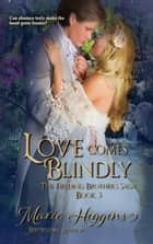 Love Comes Blindly - The Fielding Brothers' Series, #5 ebook by Marie Higgins