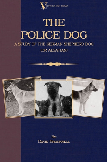 The Police Dog: A Study Of The German Shepherd Dog (or Alsatian) ebook by David Brockwell