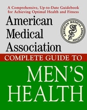 American Medical Association Complete Guide to Men's Health ebook by American Medical Association