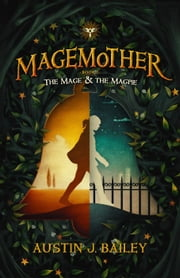 The Mage and the Magpie - Magemother, #1 ebook by Austin J. Bailey