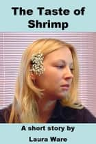 The Taste of Shrimp ebook by Laura Ware