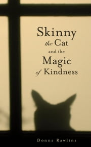 Skinny the Cat and the Magic of Kindness ebook by Donna Rawlins