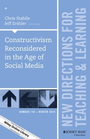 Constructivism Reconsidered in the Age of Social Media - New Directions for Teaching and Learning, Number 144 ebook by Chris Stabile,Jeff Ershler