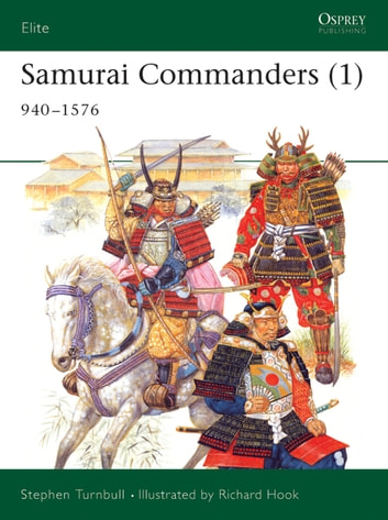 Samurai Commanders (1) - 940–1576 ebook by Dr Stephen Turnbull