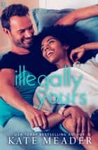 Illegally Yours - A Laws of Attraction Novel eBook by Kate Meader