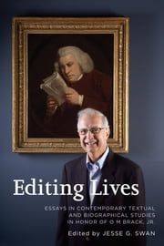 Editing Lives - Essays in Contemporary Textual and Biographical Studies in Honor of O M Brack, Jr. ebook by Jesse G. Swan,Jerry Beasley,Matthew Brack,Martine Watson Brownley,Michael Bundock,Leslie A. Chilton,Robert DeMaria Jr.,Christopher D. Johnson,Thomas Kaminski,Walter H. Keithley,James E. May,Loren Rothschild,Peter Sabor,Jennifer M. Santos,Gordon Turnbull