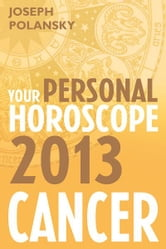 Cancer 2013: Your Personal Horoscope ebook by Joseph Polansky