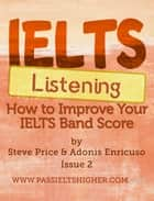IELTS Listening: How to improve your IELTS band score - How to Improve your IELTS Test bandscores ebook by Steve Price, Adonis Enricuso