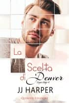 La scelta di Denver ebook by J.J. Harper