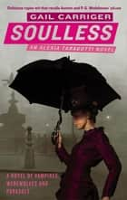 Soulless - Book 1 of The Parasol Protectorate ebook by Gail Carriger