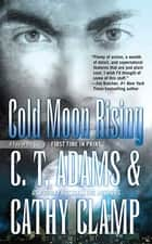 Cold Moon Rising - A Tale of the Sazi ebook by Cathy Clamp, C.T. Adams
