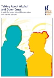 Talking About Alcohol and Other Drugs: A guide for looked after children's services ebook by Butcher, Jo