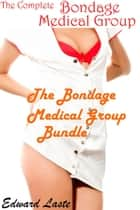 The Bondage Medical Group ebook by Edward Laste,L.L. Chance