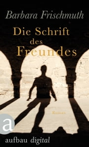 Die Schrift des Freundes - Roman ebook by Kobo.Web.Store.Products.Fields.ContributorFieldViewModel