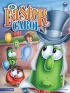 An Easter Carol / VeggieTales ebook by Cindy Kenney