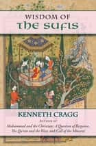 The Wisdom of the Sufis ebook by Kenneth Cragg