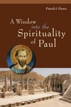 A Window into the Spirituality of Paul ebook by Patrick  J. Hartin