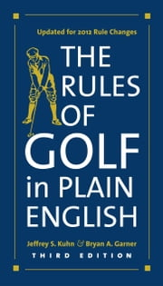 The Rules of Golf in Plain English, Third Edition ebook by Jeffrey S. Kuhn,Bryan A. Garner
