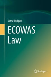 ECOWAS Law ebook by Jerry Ukaigwe
