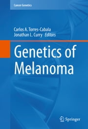 Genetics of Melanoma ebook by Carlos A. Torres-Cabala,Jonathan L. Curry