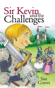 Sir Kevin and the Challenges ebook by Sue Graves
