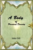 A Body of Practical Divnity ebook by John Gill