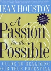 A Passion For the Possible - A Guide to Realizing Your True Potential ebook by Jean Houston