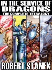 In the Service of Dragons: Complete Tetralogy ebook by Robert Stanek