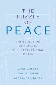 The Puzzle of Peace - The Evolution of Peace in the International System ebook by Gary Goertz,Paul F. Diehl,Alexandru Balas