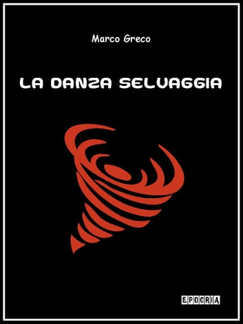 La danza selvaggia ebook by Marco Greco