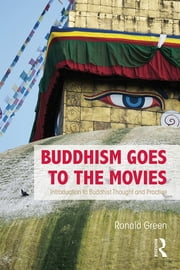 Buddhism Goes to the Movies - Introduction to Buddhist Thought and Practice ebook by Ronald Green