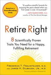 Retire Right - 8 Scientifically Proven Traits You Need for a Happy, Fulfilling Retirement ebook by Frederick T. Fraunfelder,James H. Gilbaugh