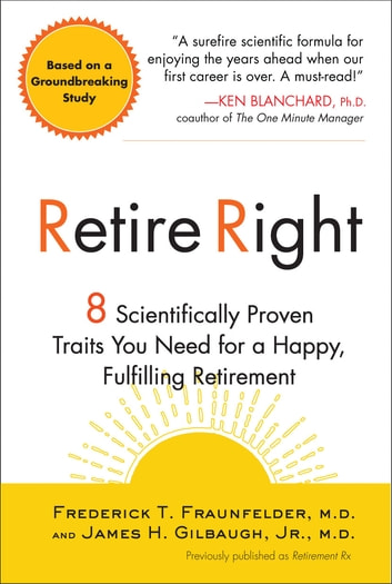 Retire Right - 8 Scientifically Proven Traits You Need for a Happy, Fulfilling Retirement ebook by Frederick T. Fraunfelder, M.D.,James H. Gilbaugh