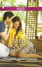 Twelve Hours of Temptation ebook by Shoma Narayanan