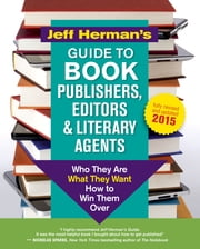 Jeff Herman's Guide to Book Publishers, Editors & Literary Agents - Who They Are, What They Want, How to Win Them Over ebook by Jeff Herman