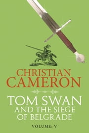 Tom Swan and the Siege of Belgrade: Part Five ebook by Christian Cameron