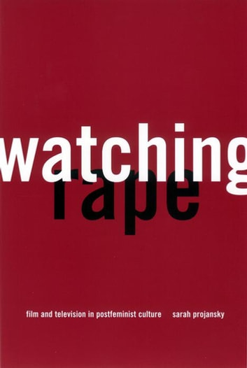 Watching Rape - Film and Television in Postfeminist Culture eBook by Sarah Projansky