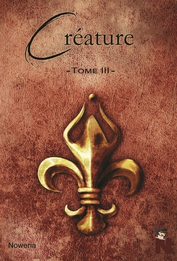 Créature - Tome 3 eBook by Noweria