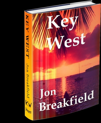 KEY WEST - Tequila, a Pinch of Salt and a Quirky Slice of America ebook by Jon Breakfield
