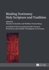 Binding Testimony<BR> Holy Scripture and Tradition - on behalf of the Ecumenical Study Group of Protestant and Catholic Theologians in Germany ebook by