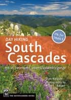 Day Hiking South Cascades ebook by Dan Nelson, Alan Bauer