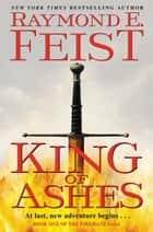 King of Ashes - Book One of The Firemane Saga ebook by Raymond E Feist