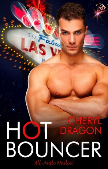 Hot Bouncer - All Male Nudes! Series, Book Three ebook by Cheryl Dragon