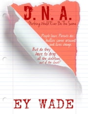 D.N.A. - Nothing Would Ever Be the Same ebook by Ey Wade