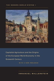 The Modern World-System I - Capitalist Agriculture and the Origins of the European World-Economy in the Sixteenth Century ebook by Immanuel Wallerstein