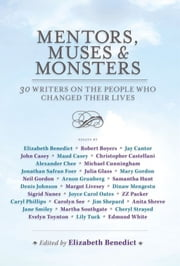Mentors, Muses & Monsters - 30 Writers on the People Who Changed Their Lives ebook by Elizabeth Benedict