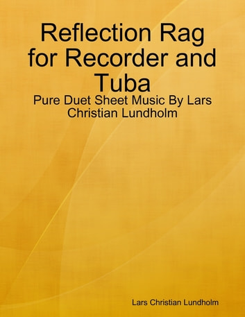 Reflection Rag for Recorder and Tuba - Pure Duet Sheet Music By Lars Christian Lundholm eBook by Lars Christian Lundholm