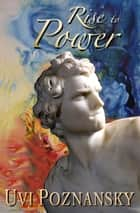 Rise to Power ebook by Uvi Poznansky