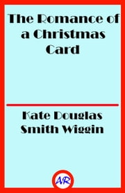 The Romance of a Christmas Card (Illustrated) ebook by Kate Douglas Smith Wiggin