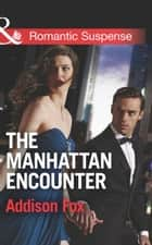 The Manhattan Encounter (Mills & Boon Romantic Suspense) (House of Steele, Book 4) 電子書 by Addison Fox